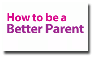 how-to-be-a-better-parent