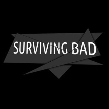 Surviving Bad